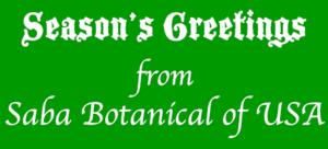 Seasons greetings from Saba Botanical of USA